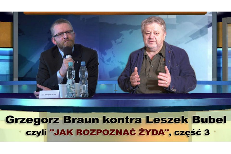 Grzegorz Braun kontra Leszek Bubel czyli